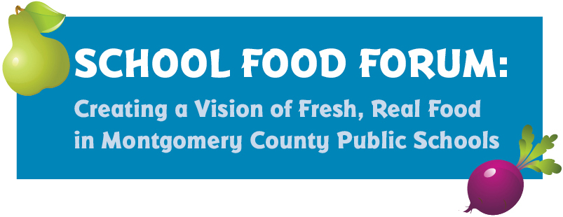 School Food Forum: Creating a Vision of Fresh, Real Food in Montgomery County Public Schools